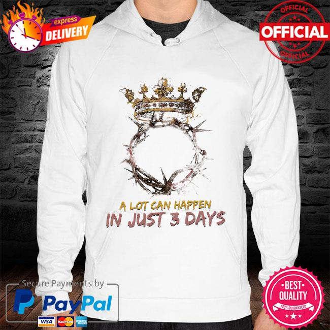 Jesus King a lot can happen is just 3 days Easter Sunday hoodie