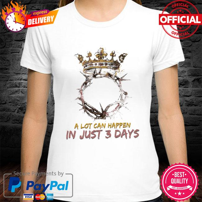 Jesus King a lot can happen is just 3 days Easter Sunday shirt