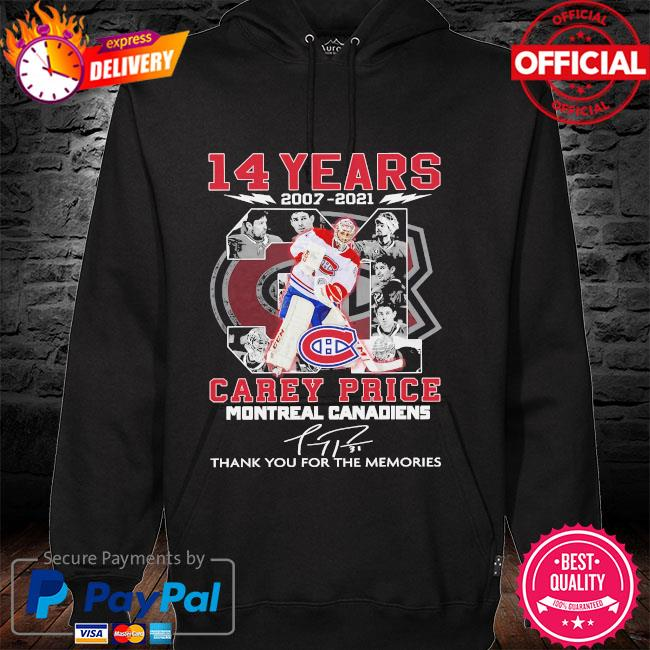 14 years 2007 2021 Carey price montreal canadiens thank you for the memories signatures hoodie