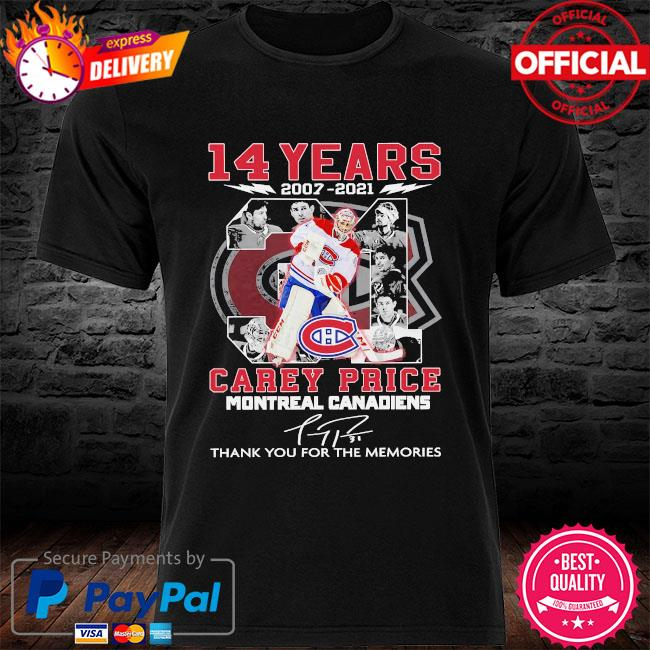14 years 2007 2021 Carey price montreal canadiens thank you for the memories signatures shirt