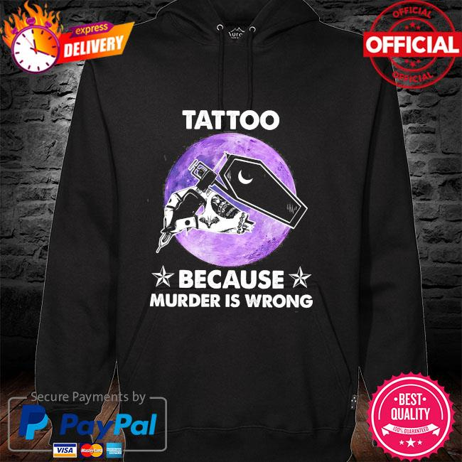 Tattoo because murder is wrong hoodie