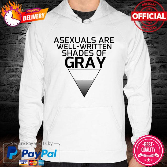 Asexuals are well written shades of gray hoodie