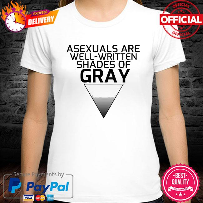 Asexuals are well written shades of gray shirt