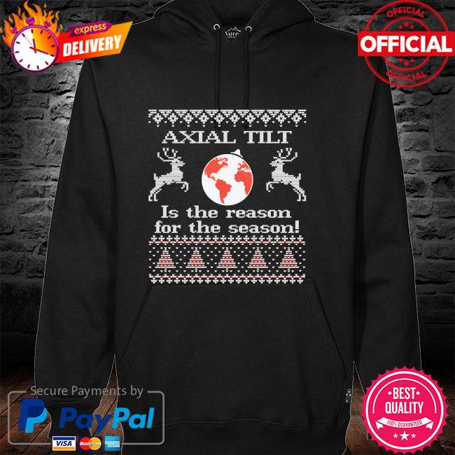 Axial tilt is the reason for the season hoodie