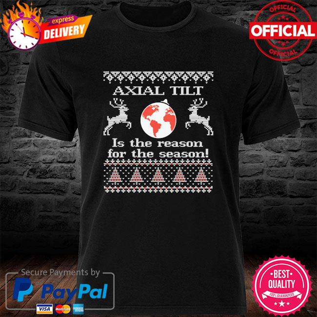 Axial tilt is the reason for the season shirt