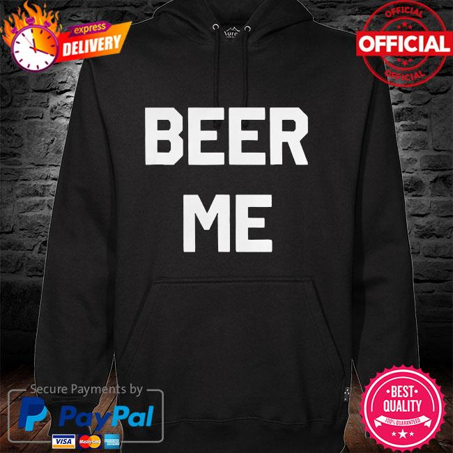 Beer me hoodie
