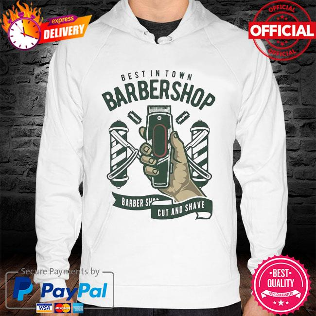 Best in town barber shop barber shop cut and shave hoodie