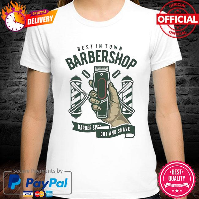 Best in town barber shop barber shop cut and shave shirt