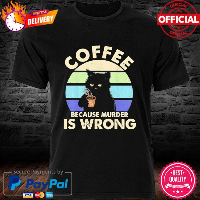 Black Cat Coffee because murder is wrong vintage shirt