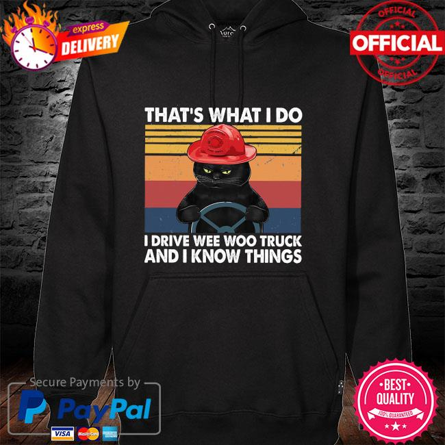 Black cat that's what I do I drive wee woo truck and I know things vintage hoodie