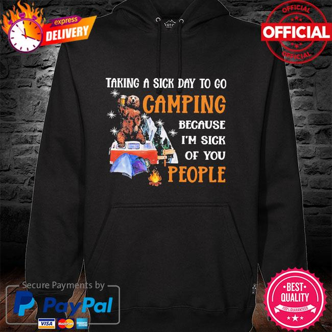 Camping bear taking a sick day to go camping because I'm sick of you people hoodie