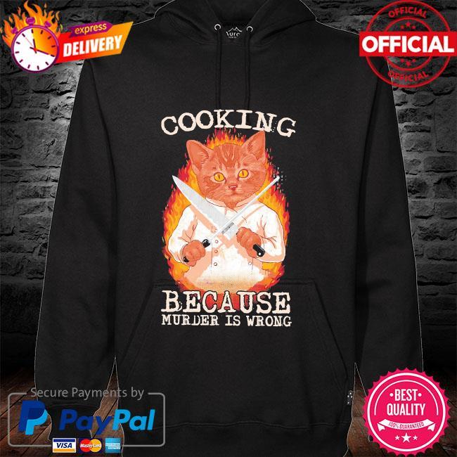 Cat cooking because murder is wrong hoodie
