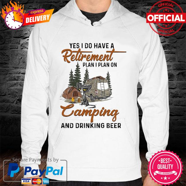 Cat yes I do have a retirement plan I plan on camping and drinking beer hoodie