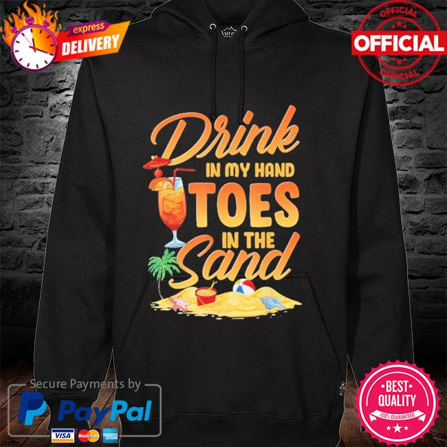 Drink in my hand toes in the sand hoodie
