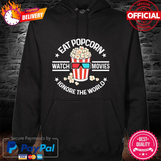Eat popcorn watch movies ignore the world hoodie
