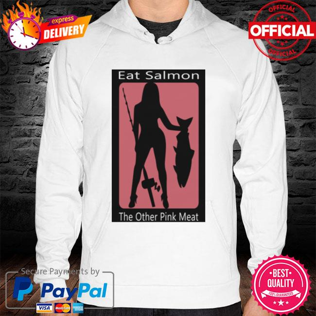 Eat salmon the other pink meat hoodie