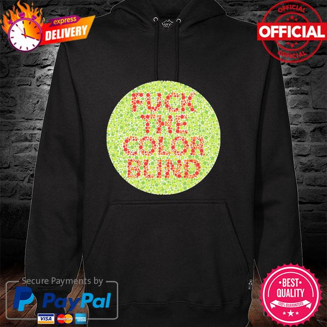 Fuck the color blind hoodie