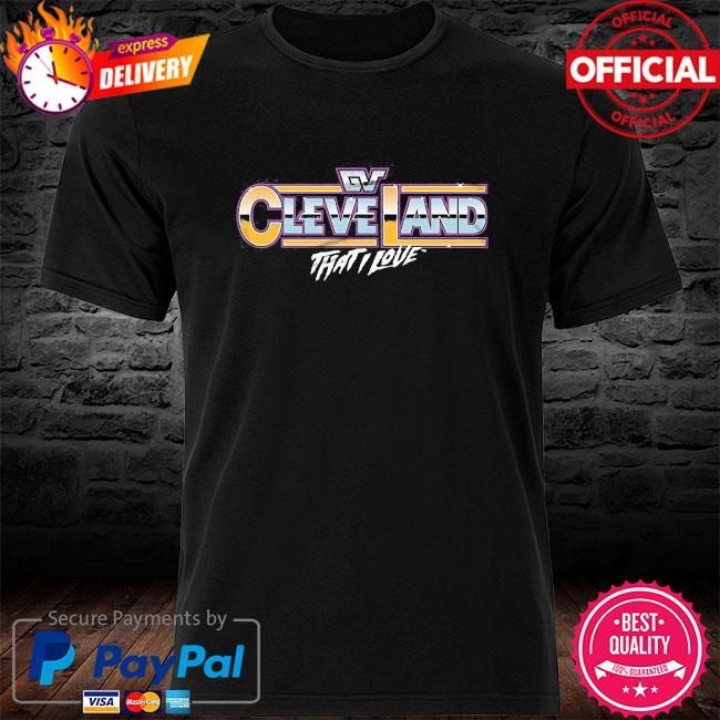 Gv cleveland that I love shirt