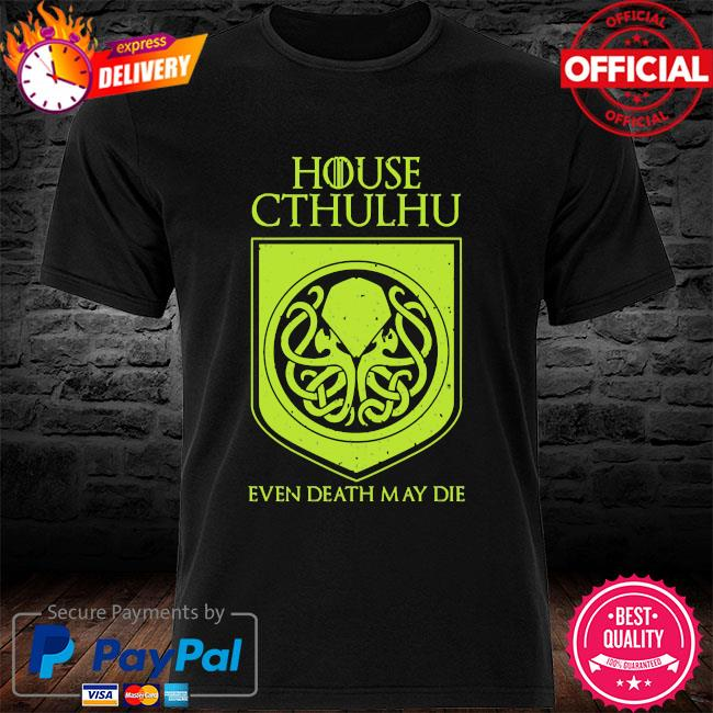 House cthulhu even death may die shirt
