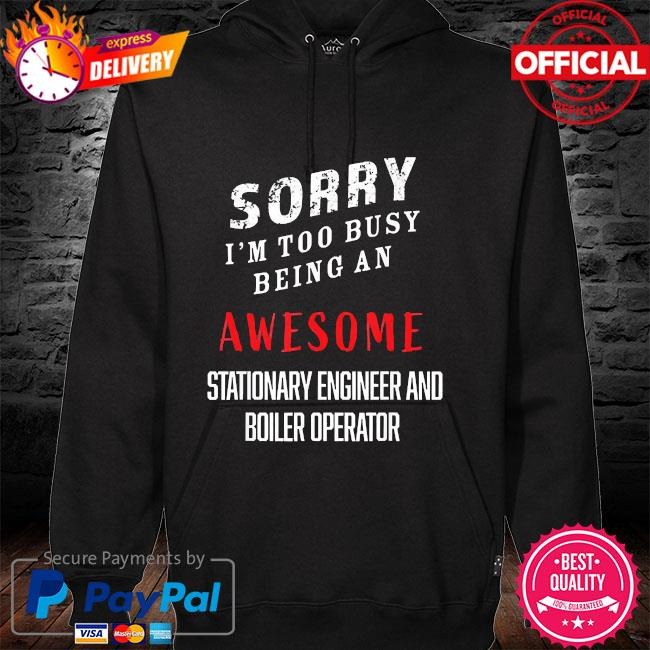 I'm busy being awesome stationary engineers boiler operator hoodie