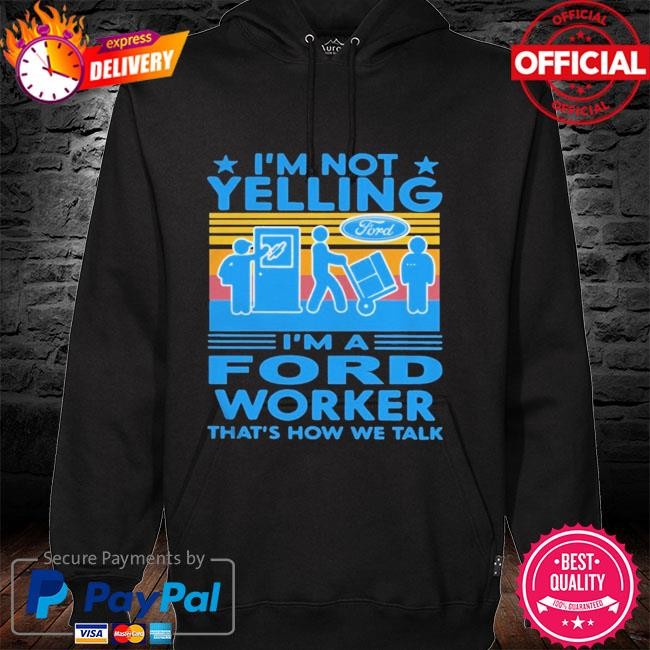 I'm not yelling I'm a ford worker that's how we talk vintage hoodie
