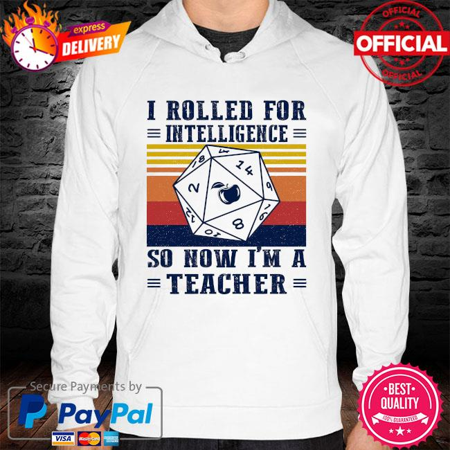 I rolled for intelligence so now I'm a teacher vintage hoodie