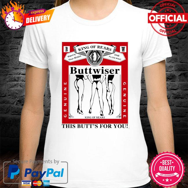 King of rears buttwiser lana del rey this butt's for you shirt
