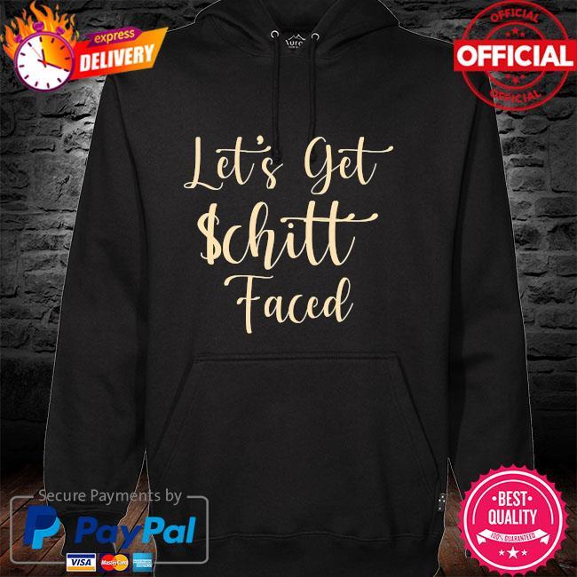 Let's get schitt faced hoodie