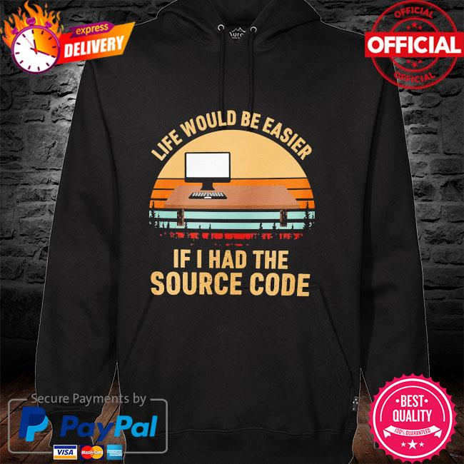Life would be easier if I had the source code vintage hoodie