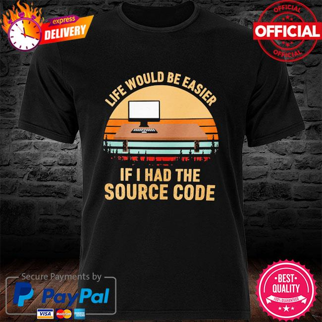 Life would be easier if I had the source code vintage shirt