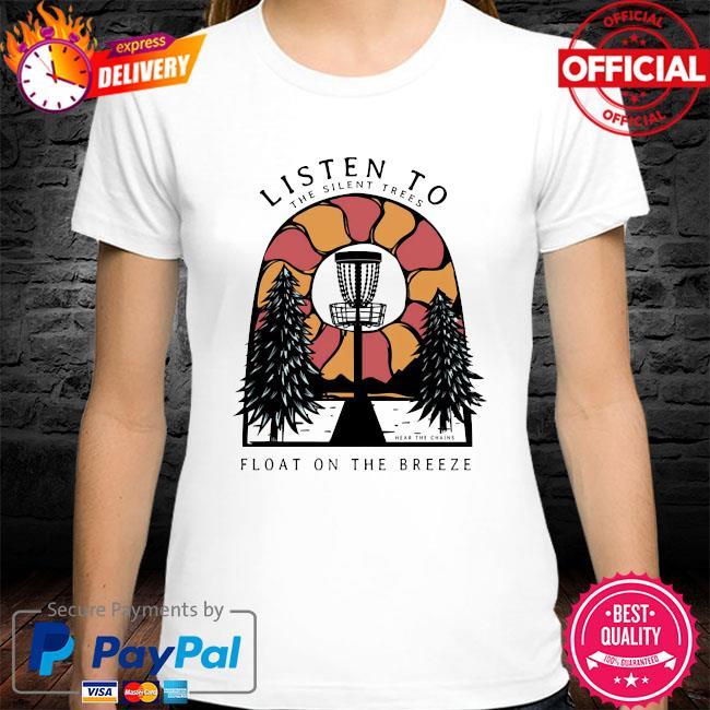 Listen to the silent trees float on the breeze shirt