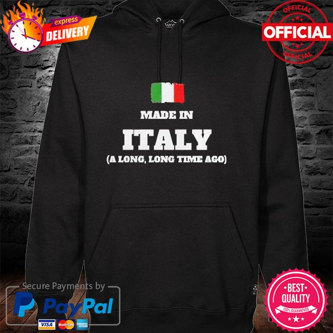 Made in italy a long long time ago hoodie