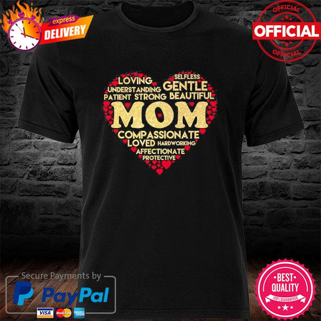 Mom loving understanding patient gentle affectionate compassionate shirt
