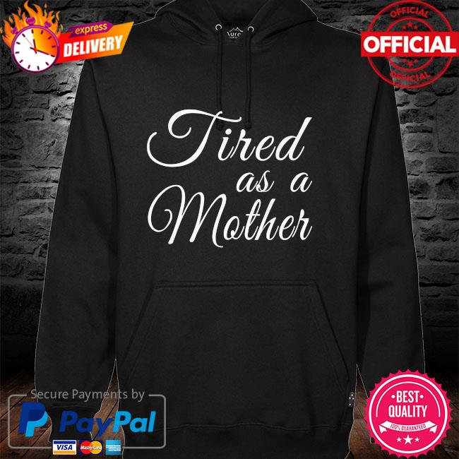 Mother's day mom tired as a mother hoodie