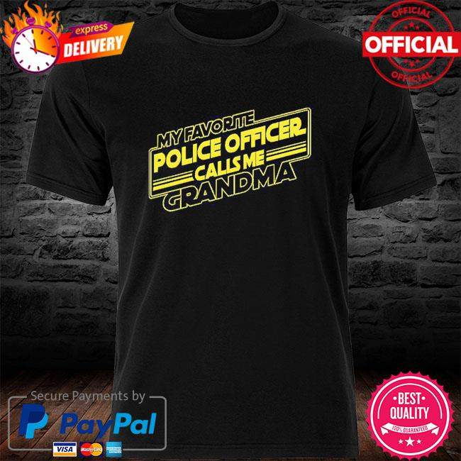 My favorite police officer calls me grandma shirt