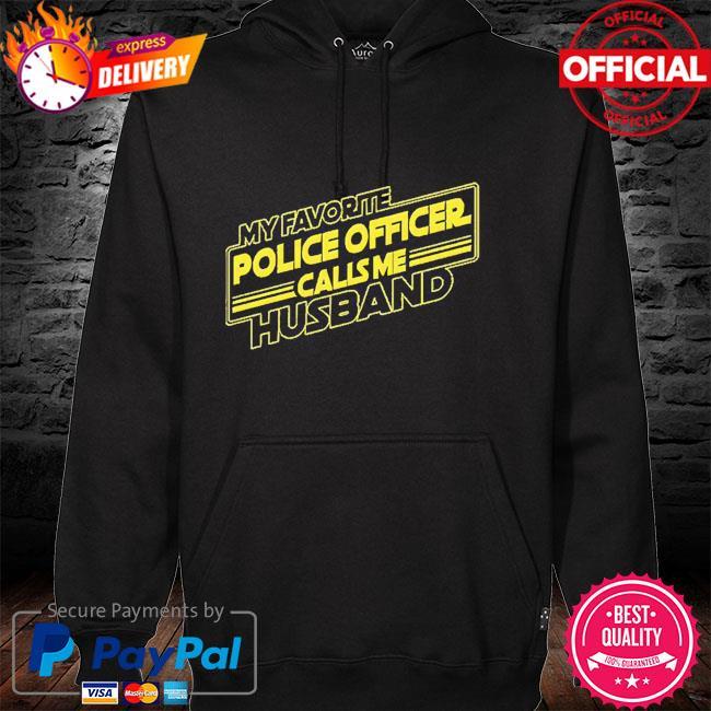 My favorite police officer calls me husband hoodie