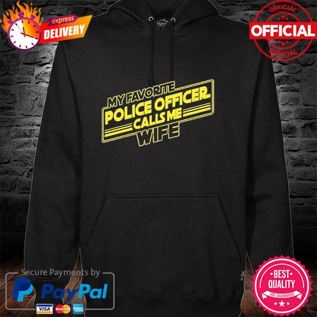My favorite police officer calls me wife hoodie