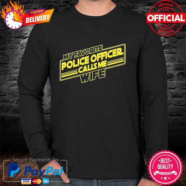 My favorite police officer calls me wife sweater