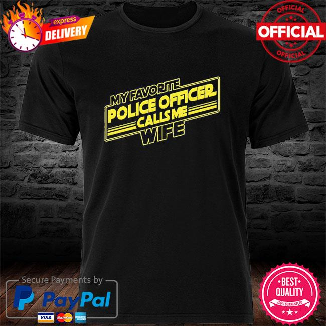 My favorite police officer calls me wife shirt