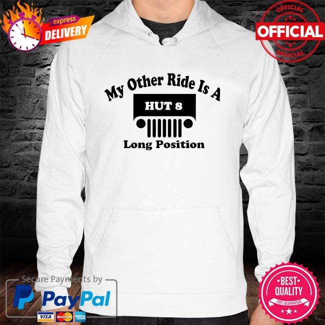 My other ride is a hut 8 long position hoodie