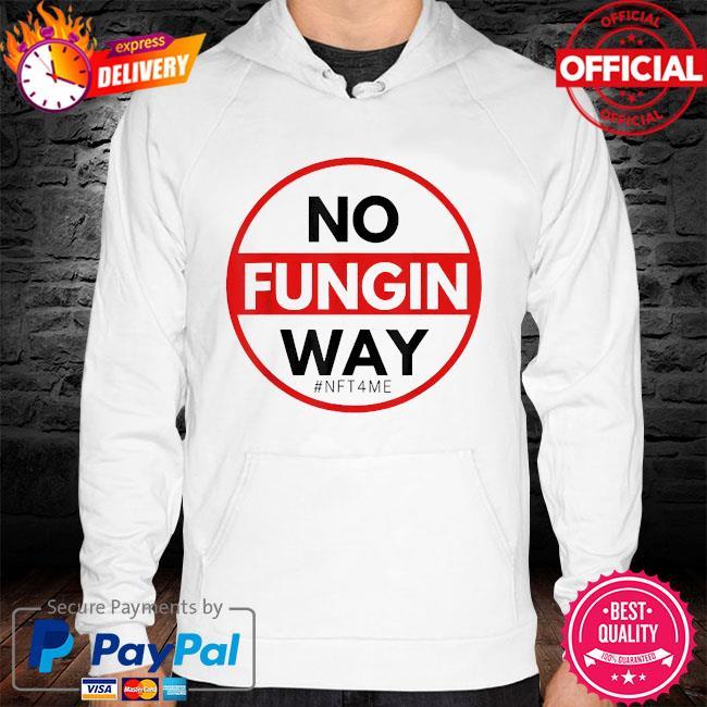 No fungin way #nft4me hoodie