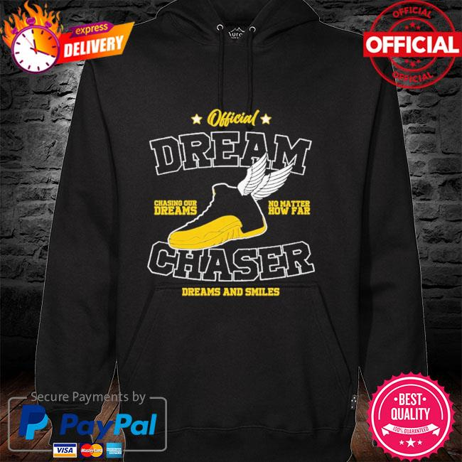 Official dream chasing dreams no matter chaser dreams and smiles hoodie