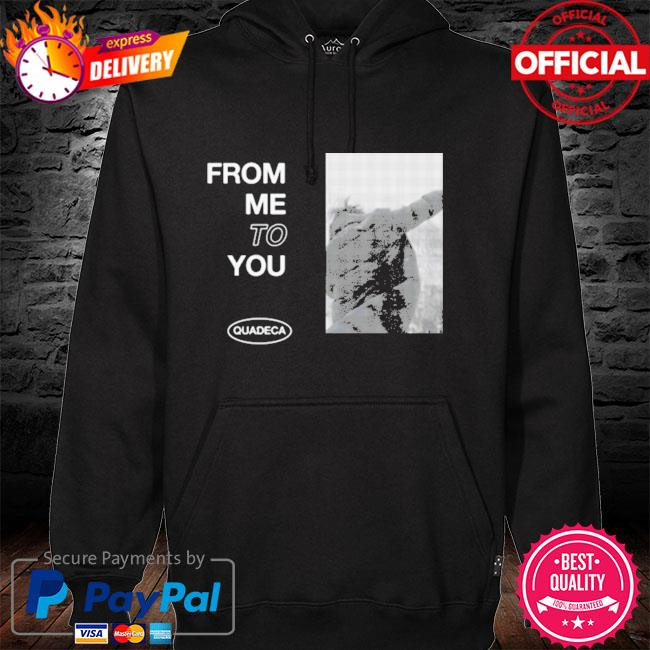 Official Quadeca merch from me to you hoodie