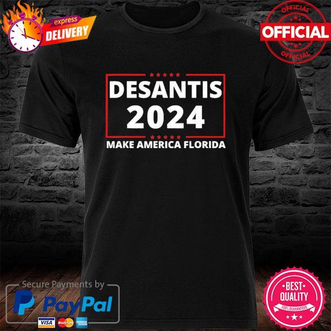 Official Ron desantis 2024 make america florida republican president shirt
