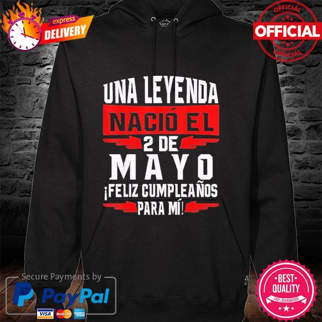 Official Una leyenda nació el 2 de mayo feliz cumpleaños para mí hoodie