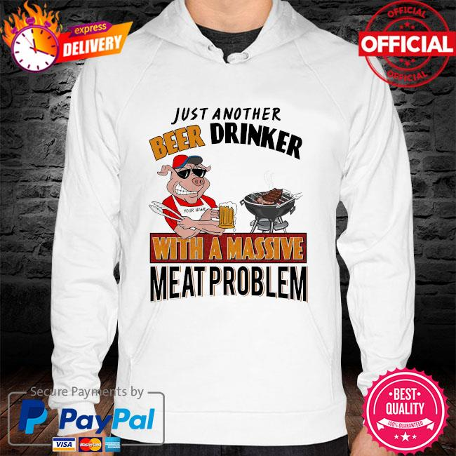 Personalized just another beer drinker with a massive meat problem hoodie