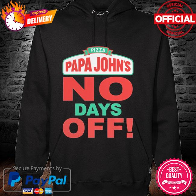 Pizza papa John's no days off hoodie