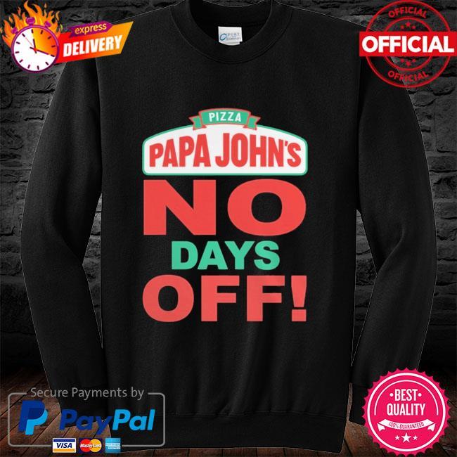 Pizza papa John's no days off long sleeve
