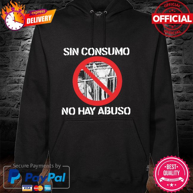 Sin consumo no hay abuso hoodie