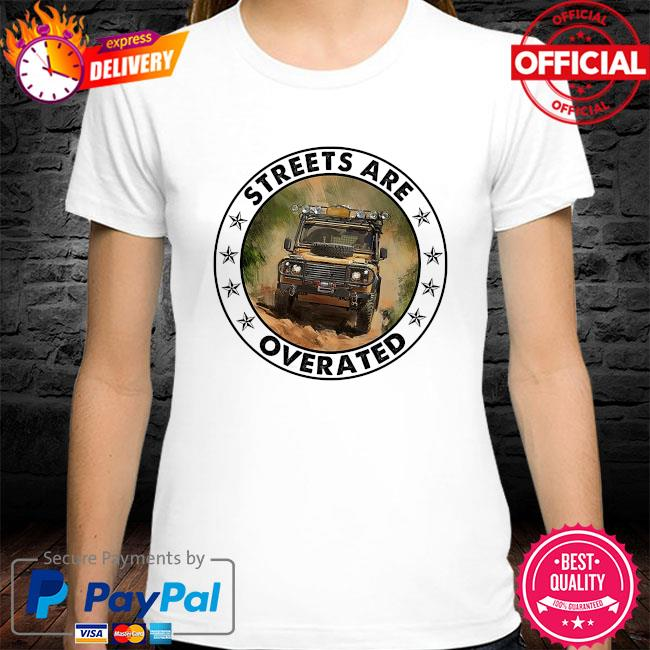 Streets are overrated shirt